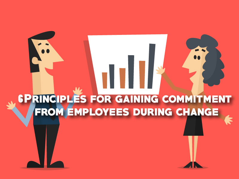 6 Principles for gaining commitment from employees during change