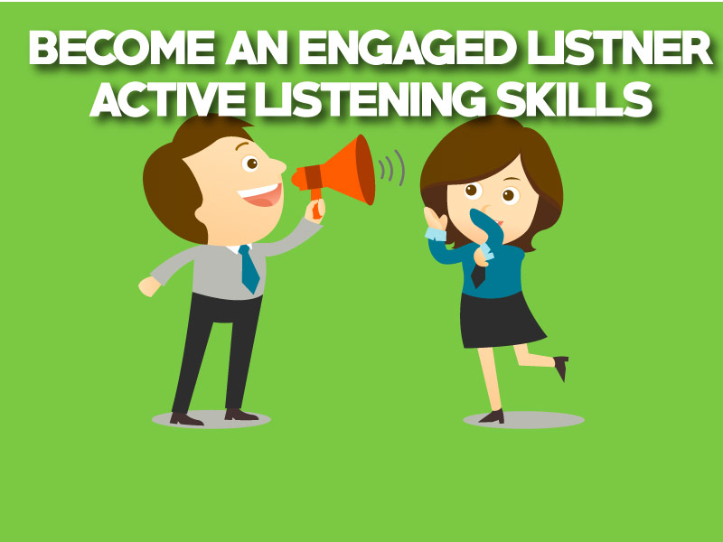 Become an Engaged Listener, Active Listening skills