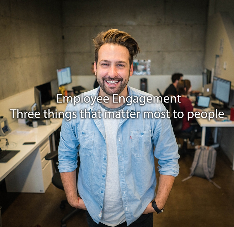Employee Engagement-The three things that matter most to people at work