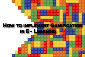 How to implement Gamification in E- Learning.