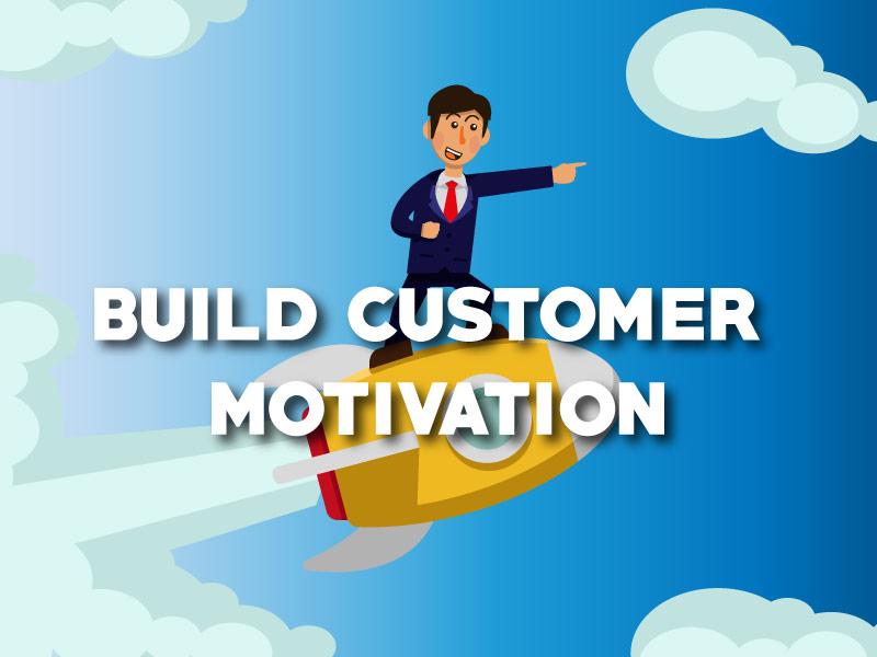 Steps to build customer motivation