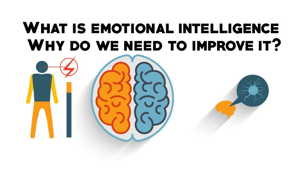 What is emotional intelligence, Why do we need to improve it?