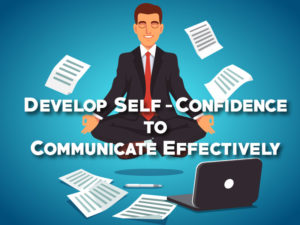Develop Self-Confidence to Communicate Effectively