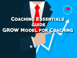 The GROW Model for Coaching – Coaching Essentials and guide
