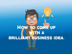 How to come up with a brilliant business idea?