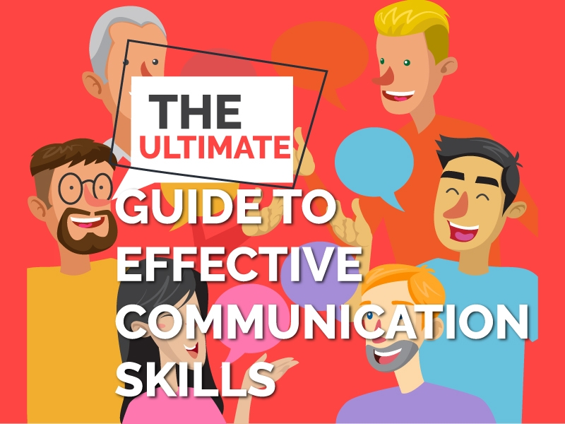 The Ultimate and Complete Guide to Effective Communication Skills