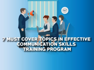 7 Must Cover Topics In Effective Communication Skills Training Programs