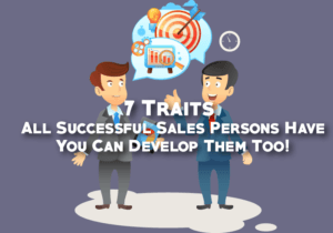 7 Traits All Successful Sales Persons Have – You Can Develop Them Too!