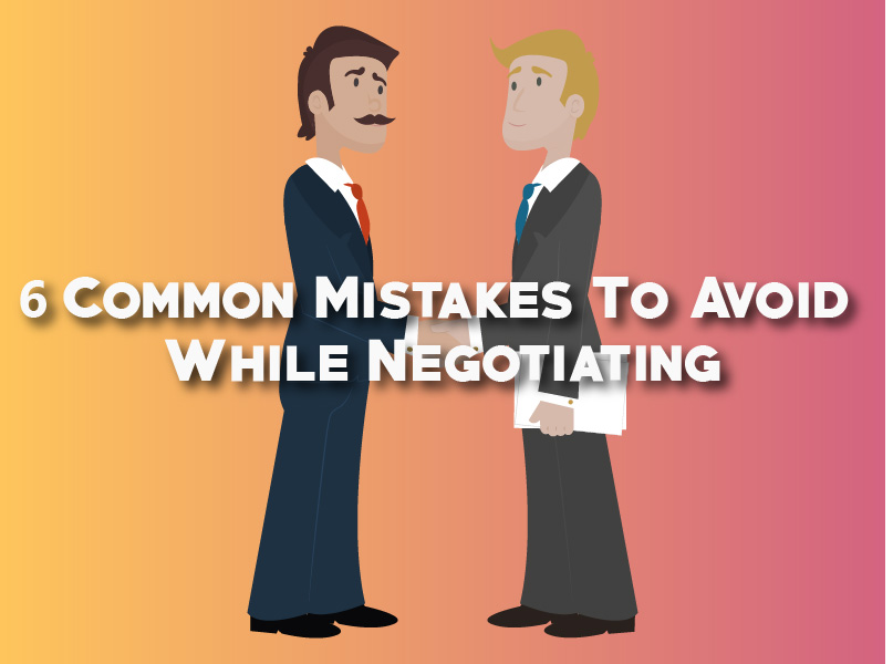Six Common Mistakes To Avoid While Negotiating – Negotiation Tips