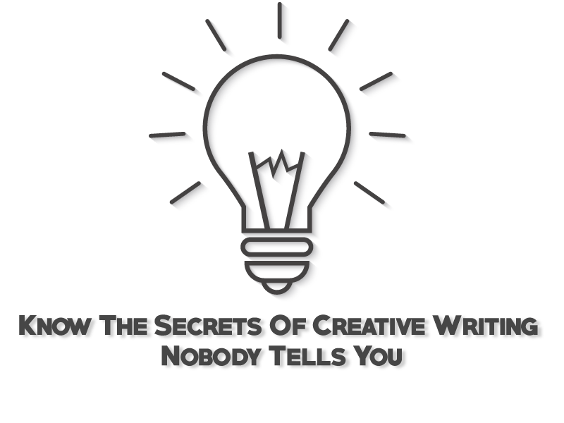 Know The Secrets Of Creative Writing Nobody Tells You