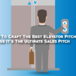 Learn To Craft The Best Elevator Pitch Because It's The Ultimate Sales Pitch
