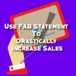 Use FAB Statement To Drastically Increase Your Sales- Selling Secrets