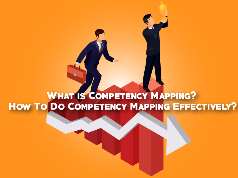What is Competency Mapping? How To Do Competency Mapping Effectively?