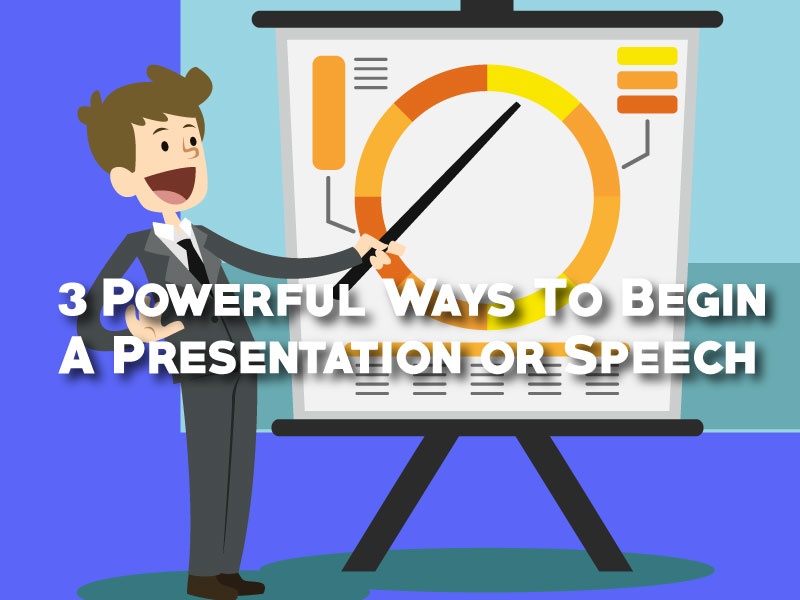 3 Powerful Ways To Begin A Presentation or Speech