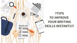 7 Tips That Can Instantly Improve Your Effective Writing Skills