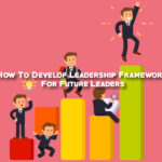 How To Develop Leadership Framework For Future Leaders